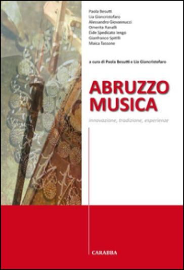 Abruzzo musica. Innovazione, tradizione, esperienze - P. Besutti | Rochesterscifianimecon.com