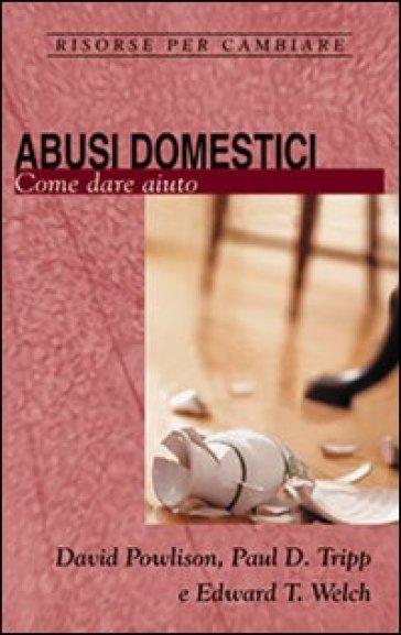 Abusi domestici. Come dare aiuto - David Powlison |