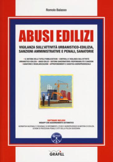 Abusi edilizi. Vigilanza sull'attività urbanistico-edilizia, sanzioni amministrative e penali, sanatorie. Con software - Romolo Balasso |