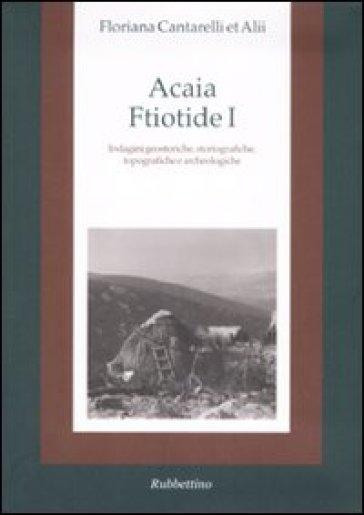 Acaia ftiotide I. Indagini geostoriche, storiografiche, topografiche e archeologiche. Con cartina