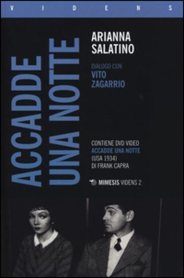 «Accadde una notte» di Frank Capra. Dialogo con Vito Zagarrio. Con DVD - Arianna Salatino  