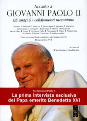 Accanto a Giovanni Paolo II. Gli amici & i collaboratori raccontano - W. Redzioch |