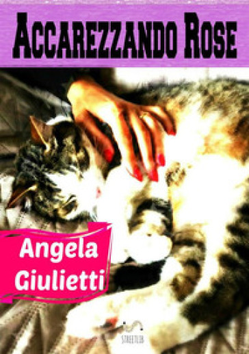 Accarezzando rose - Angela Giulietti | Kritjur.org