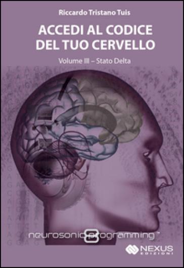 Accedi al codice del tuo cervello. Con CD Audio. 3: Stato Delta - Tuis Riccardo Tristano pdf epub
