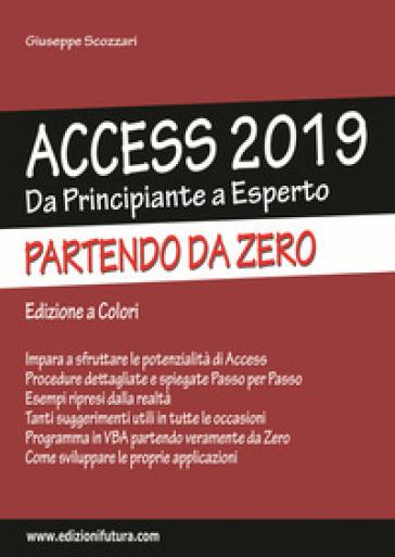 Access 2019. Da principiante a esperto partendo da zero. Ediz. illustrata - Giuseppe Scozzari |