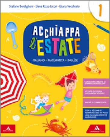 Acchiappa l'estate. Italiano Matematica Inglese. Per la 1ª classe elementare - Stefano Bordiglioni | Thecosgala.com