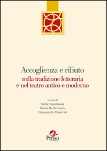 Accoglienza e rifiuto nella tradizione letteraria e nel teatro antico e moderno - S. Castellaneta  