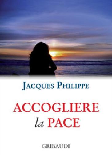 Accogliere la pace. 9 meditazioni - Jacques Philippe |
