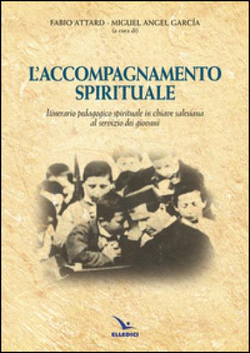 Accompagnamento spirituale. Itinerario pedagogico spirituale in chiave salesiana al servizio dei giovani - Fabio Attard  