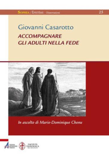 Accompagnare gli adulti nella fede. In ascolto di Marie-Dominique Chenu - Giovanni Casarotto | Kritjur.org