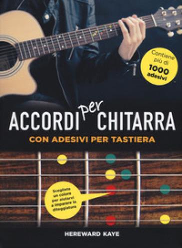 Accordi per chitarra con adesivi per tastiera. Ediz. illustrata. Con Adesivi - HEREWARD KAYE | Thecosgala.com