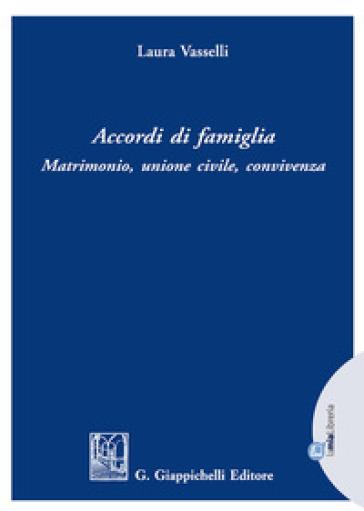 Accordi di famiglia. Matrimonio, unione civile, convivenza - Laura Vasselli | Thecosgala.com