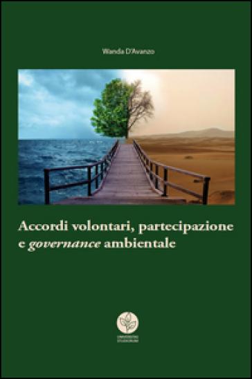 Accordi volontari, partecipazione e governance ambientale - Wanda D'Avanzo pdf epub