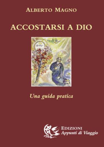 Accostarsi a Dio. Una guida pratica - Alberto Magno |
