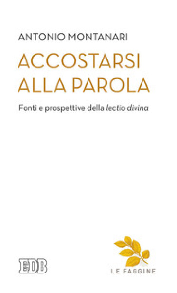 Accostarsi alla Parola. Fonti e prospettive della «lectio divina» - Antonio Montanari |