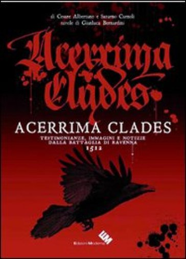 Acerrima clades. Testimonianze, immagini e notizie dalla battaglia di Ravenna 1512 - Cesare Albertano |