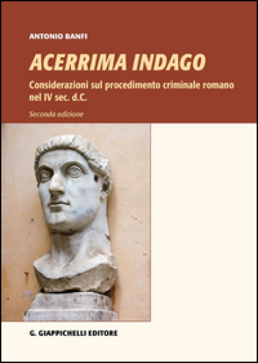 Acerrima indago. Considerazioni sul procedimento criminale romano nel IV sec. d.C. - Antonio Banfi |
