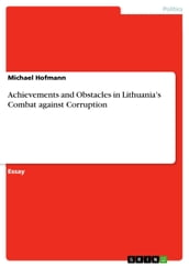 Achievements and Obstacles in Lithuania s Combat against Corruption