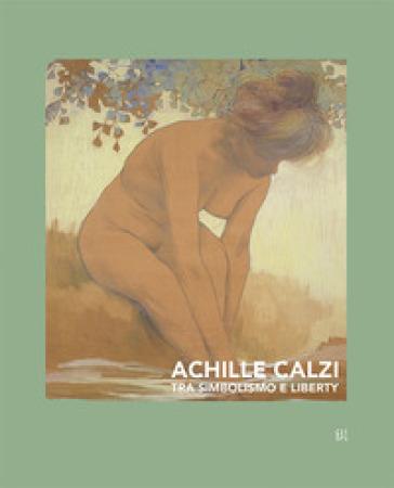 Achille Calzi. Tra simbolismo e liberty. Ediz. italiana e inglese