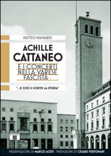 Achille Cattaneo e i concerti nella Varese fascista «... e così si scrive la storia...» - Matteo Mainardi | Rochesterscifianimecon.com