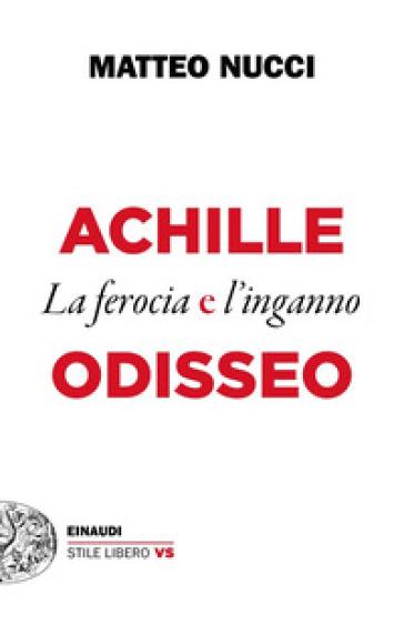 Achille e Odisseo. La ferocia e l'inganno - Matteo Nucci | Thecosgala.com