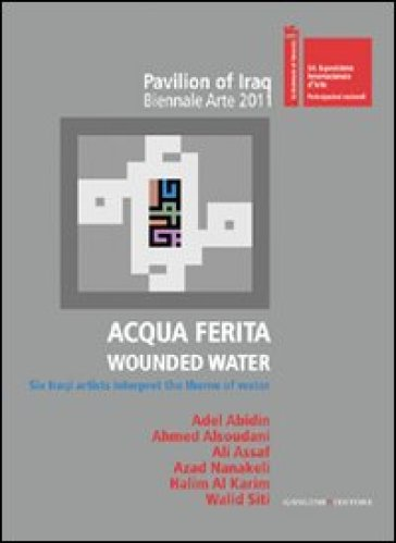 Acqua ferita. Wounded water. Six Iraqi artists interpret the theme of water