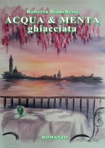 Acqua & menta ghiacciata - Roberta Bianchessi  