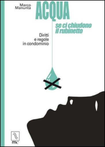 Acqua, se ci chiudono il rubinetto. Diritti e regole in condominio - Marco Manunta | Jonathanterrington.com