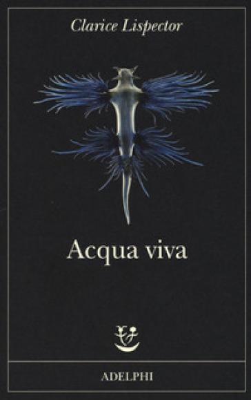 Acqua viva - Clarice Lispector |