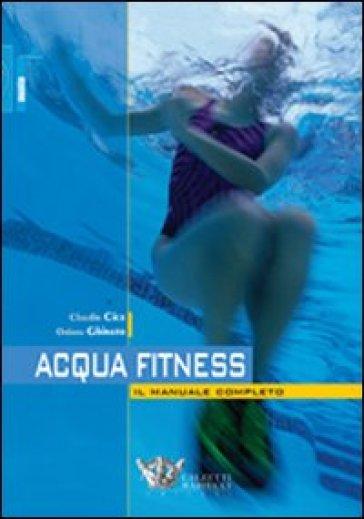 Acquafitness. Il manuale completo - Oriana Ghinato |