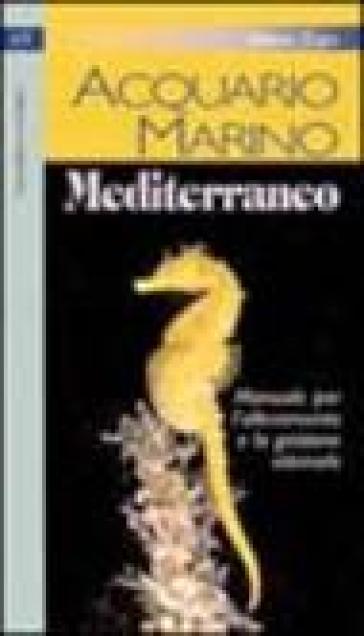 Acquario marino mediterraneo. Manuale per l'allevamento e la gestione ottimale - Valerio Zupo |
