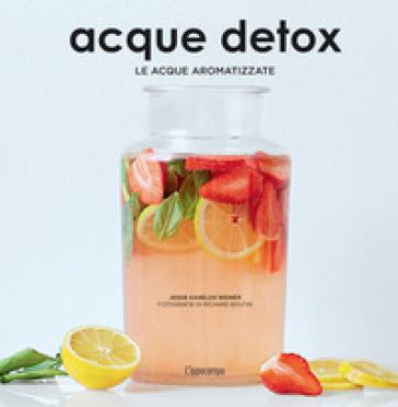 Acque detox. Le acque aromatizzate - Jessie Kanelos Weiner | Jonathanterrington.com