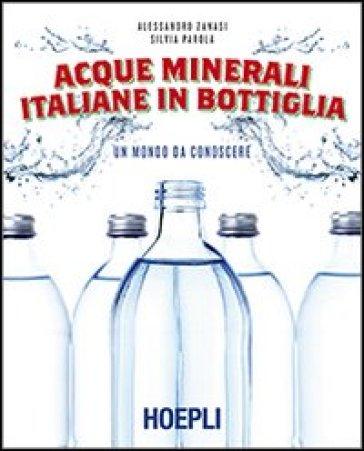 Acque minerali italiane in bottiglia. Un mondo da conoscere - Alessandro Zanasi | Rochesterscifianimecon.com