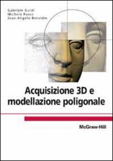 Acquisizione 3D e modellazione poligonale - Gabriele Guidi |