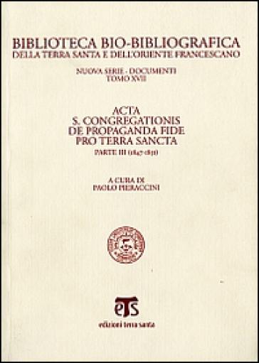 Acta S. Congregationis de Propaganda Fide pro Terra Sancta. 3: 1847-1851 - P. Pieraccini | Ericsfund.org