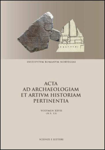 Acta ad archaeologiam et artium historiam pertinentia. Nuova serie. 27. - T. K. Seim |