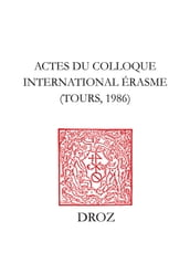 Actes du Colloque internaltional Erasme, Tours, 1986