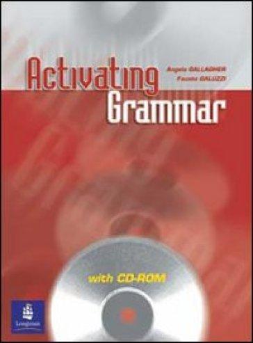 Activating grammar. Student's book. Per le Scuole superiori. Con CD-ROM - Angela Gallagher | Ericsfund.org