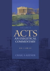 Acts: An Exegetical Commentary : Volume 4