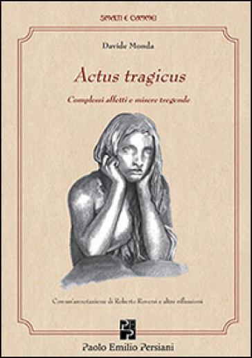 Actus tragicus. Complessi affetti e misere tragende - Davide Monda | Kritjur.org