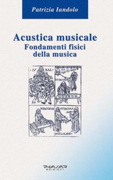 Acustica musicale. Fondamenti fisici della musica - Patrizia Iandolo |
