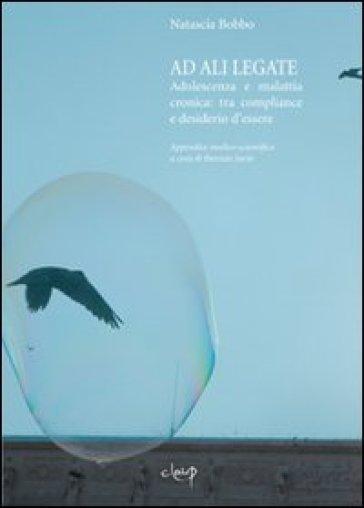 Ad ali lagate. Adolescenza e malattia cronica. Tra compliance e desiderio d'essere - Natascia Bobbo | Ericsfund.org