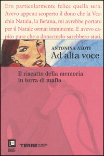 Ad alta voce. Il riscatto della memoria in terra di mafia - Antonina Azoti |