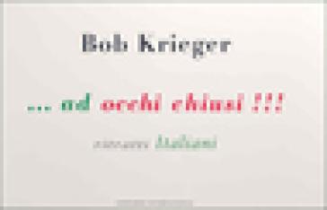 Ad occhi chiusi!!! Ritratti italiani - Bob Krieger |