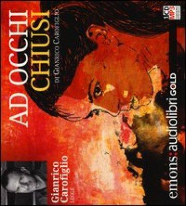 Ad occhi chiusi letto da Gianrico Carofiglio. Audiolibro. CD Audio formato MP3. Ediz. integrale - Gianrico Carofiglio |