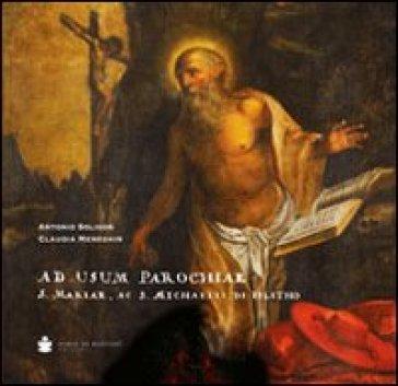 Ad usum parochiae S. Mariae, ac S. Michaelis de Feletho - Antonio Soligon |