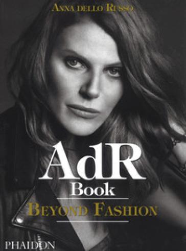 AdR. Book beyond fashion. Ediz. a colori. Con gadget - Anna Dello Russo |