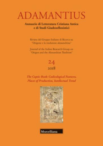 Adamantius. Notiziario del Gruppo italiano di ricerca su «Origene e la tradizione alessandrina». 24: The coptic book: codicological features, places of production, intellectual trend