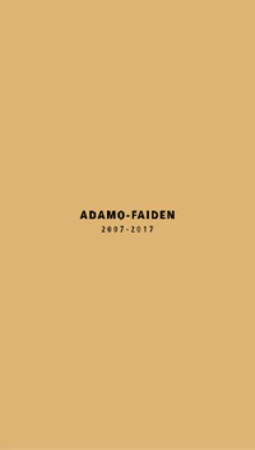 Adamo-Faiden 2007-2017. Ediz. italiana e inglese