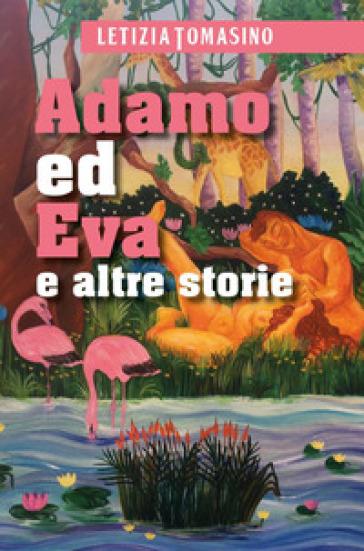Adamo ed Eva e altre storie - Letizia Tomasino  